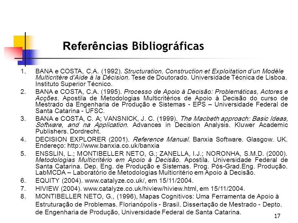 17 Referências Bibliográficas 1.BANA e COSTA, C.A. (1992). Structuration, Construction et Exploitation dun Modèle Multicritère dAide à la Décision. Te