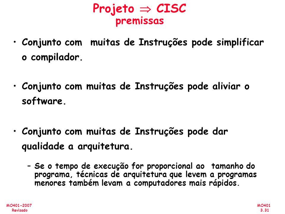 MO401 3.31 MO401-2007 Revisado Projeto CISC premissas Conjunto com muitas de Instruções pode simplificar o compilador. Conjunto com muitas de Instruçõ
