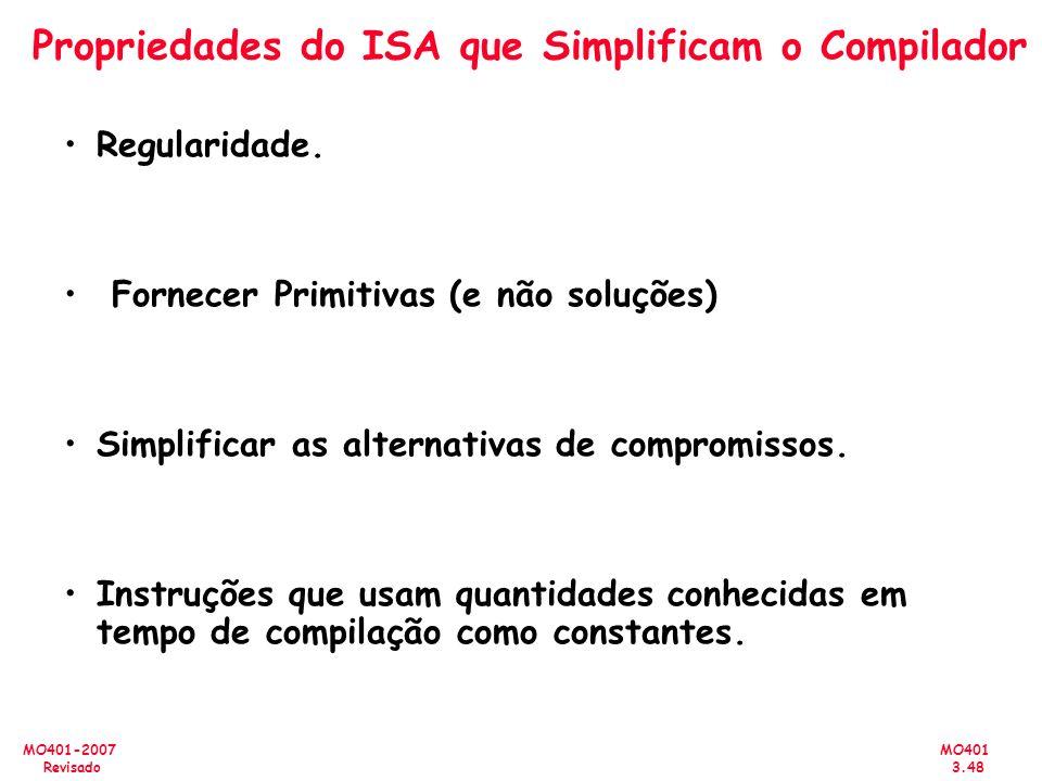 MO401 3.48 MO401-2007 Revisado Propriedades do ISA que Simplificam o Compilador Regularidade. Fornecer Primitivas (e não soluções) Simplificar as alte