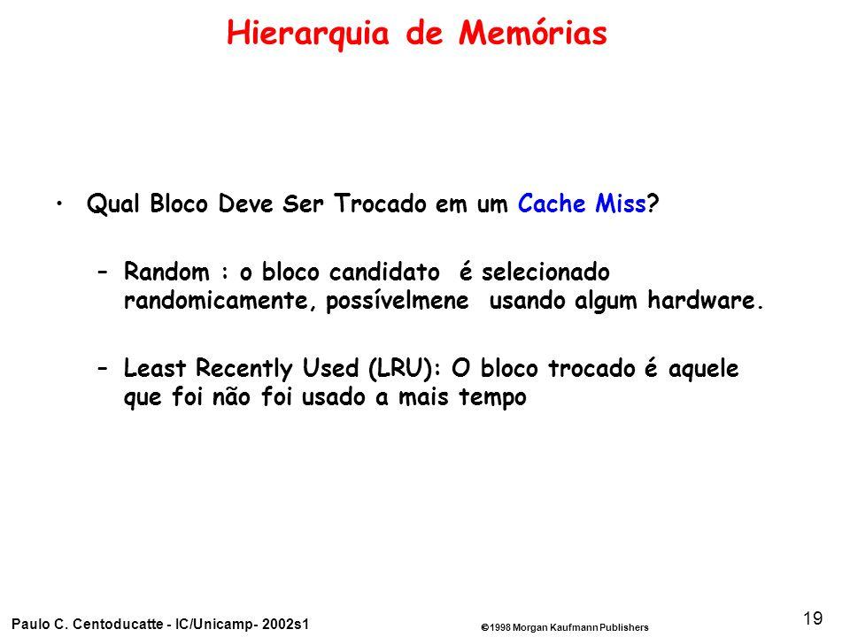 1998 Morgan Kaufmann Publishers Paulo C. Centoducatte - IC/Unicamp- 2002s1 19 Hierarquia de Memórias Qual Bloco Deve Ser Trocado em um Cache Miss? –Ra
