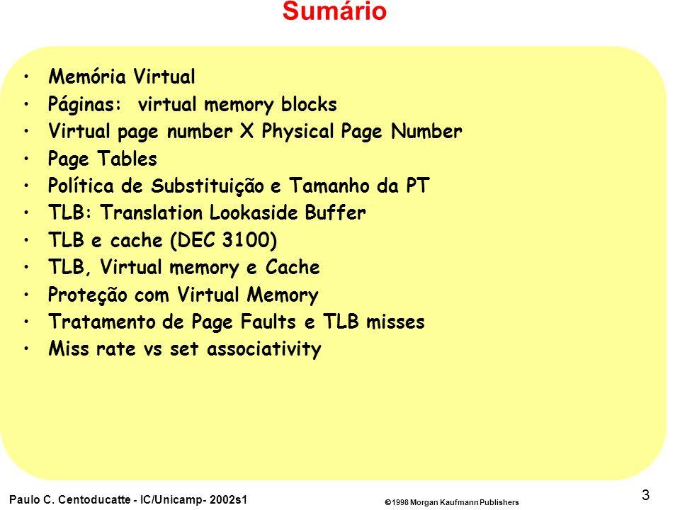 1998 Morgan Kaufmann Publishers Paulo C. Centoducatte - IC/Unicamp- 2002s1 3 Sumário Memória Virtual Páginas: virtual memory blocks Virtual page numbe