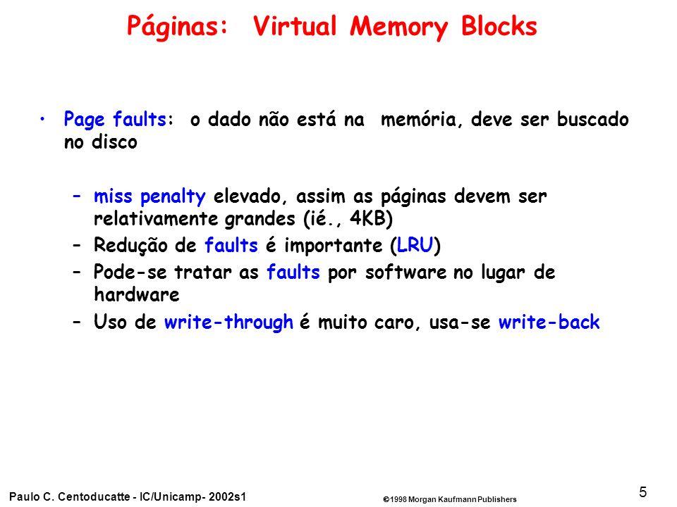 1998 Morgan Kaufmann Publishers Paulo C. Centoducatte - IC/Unicamp- 2002s1 5 Páginas: Virtual Memory Blocks Page faults: o dado não está na memória, d