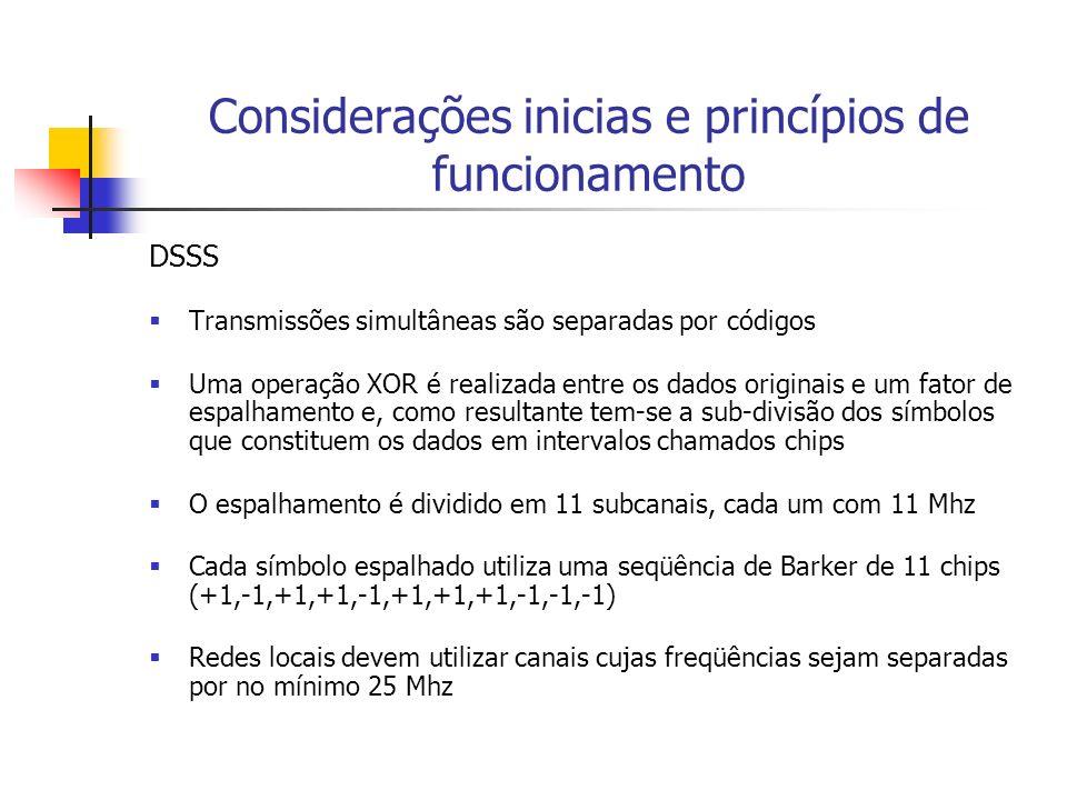 Considerações inicias e princípios de funcionamento DSSS Transmissões simultâneas são separadas por códigos Uma operação XOR é realizada entre os dado
