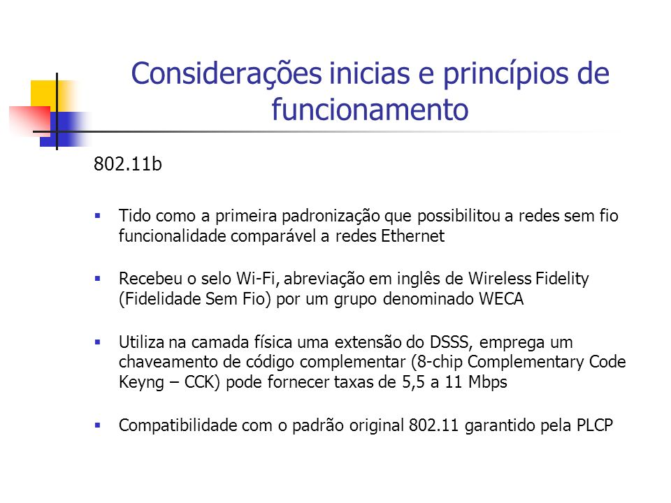 Considerações inicias e princípios de funcionamento 802.11b Tido como a primeira padronização que possibilitou a redes sem fio funcionalidade comparáv