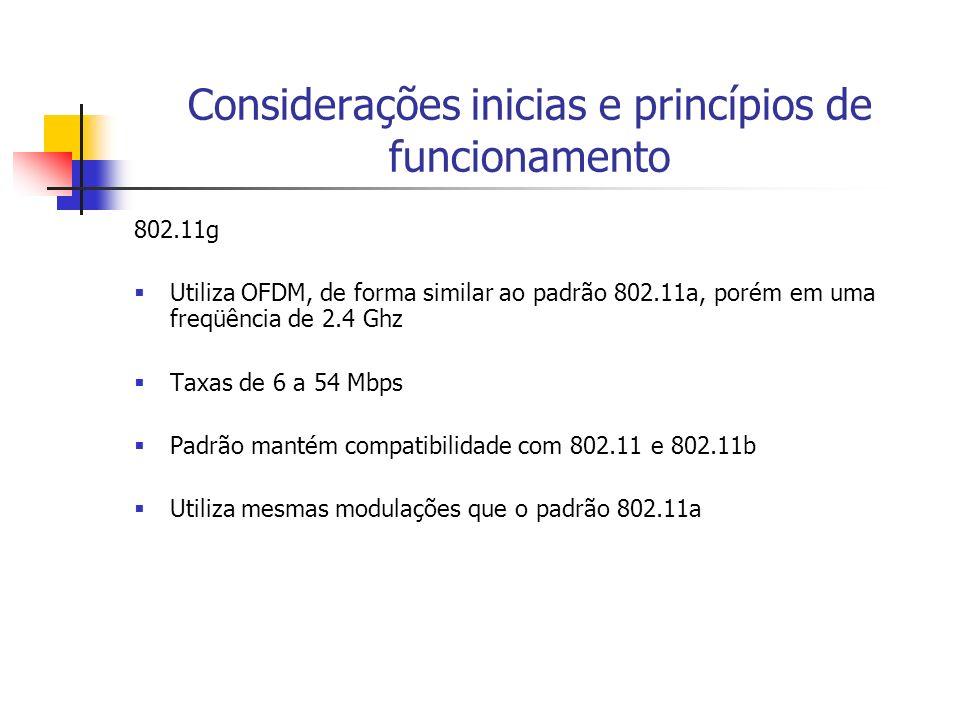 Considerações inicias e princípios de funcionamento 802.11g Utiliza OFDM, de forma similar ao padrão 802.11a, porém em uma freqüência de 2.4 Ghz Taxas