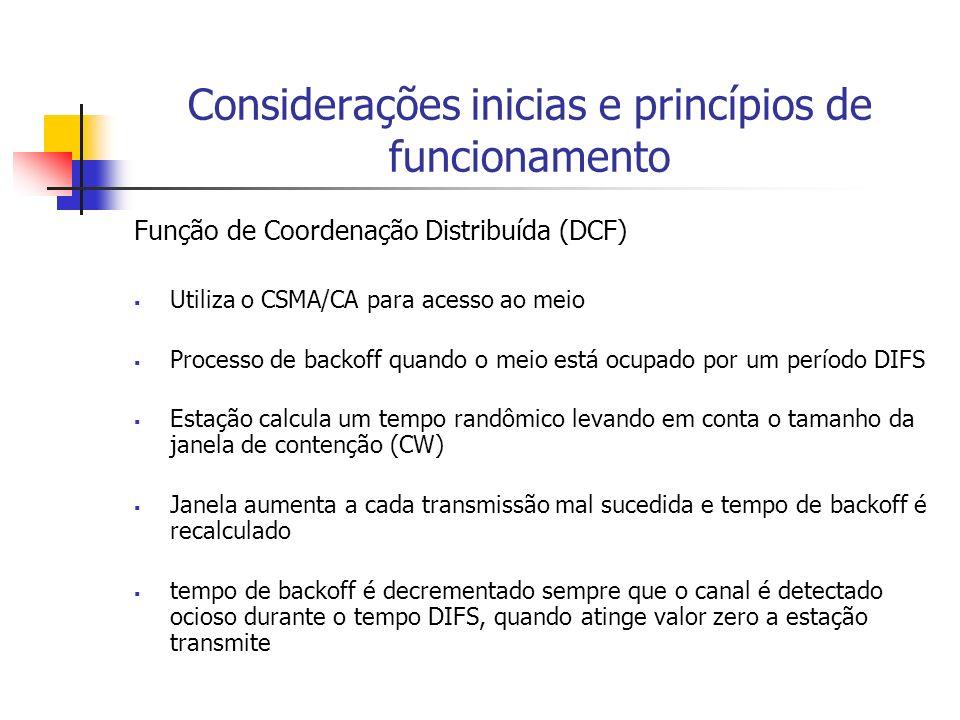 Considerações inicias e princípios de funcionamento Função de Coordenação Distribuída (DCF) Utiliza o CSMA/CA para acesso ao meio Processo de backoff