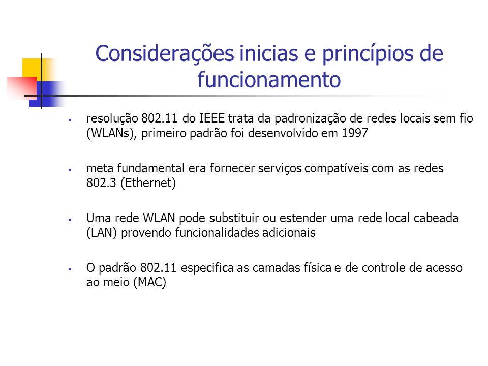 Considerações inicias e princípios de funcionamento resolução 802.11 do IEEE trata da padronização de redes locais sem fio (WLANs), primeiro padrão fo