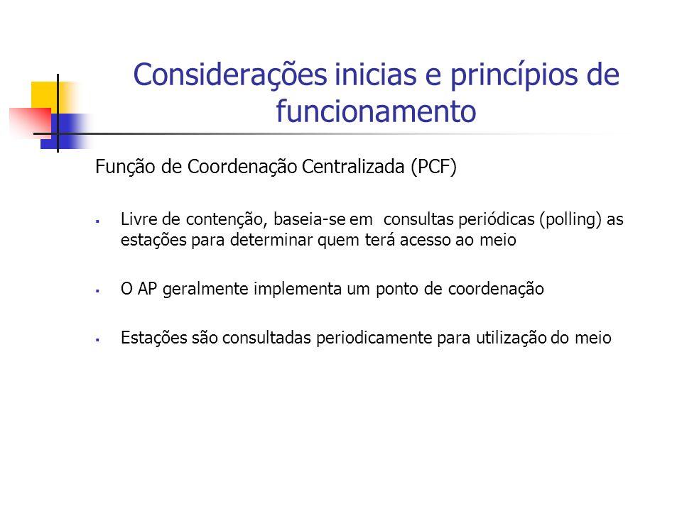 Função de Coordenação Centralizada (PCF) Livre de contenção, baseia-se em consultas periódicas (polling) as estações para determinar quem terá acesso