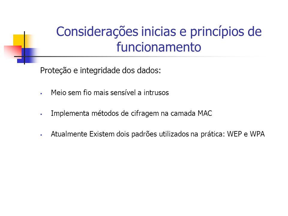 Proteção e integridade dos dados: Meio sem fio mais sensível a intrusos Implementa métodos de cifragem na camada MAC Atualmente Existem dois padrões u