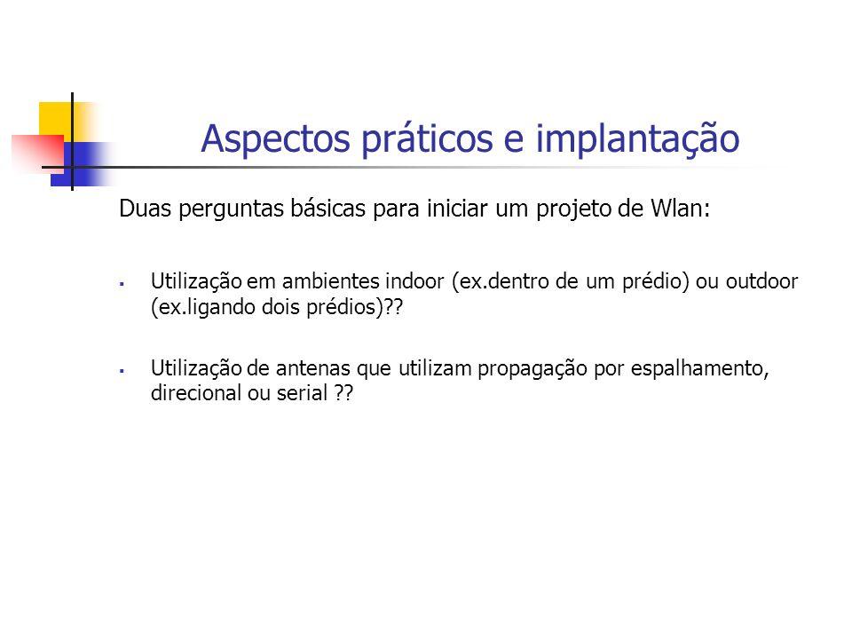 Aspectos práticos e implantação Duas perguntas básicas para iniciar um projeto de Wlan: Utilização em ambientes indoor (ex.dentro de um prédio) ou out