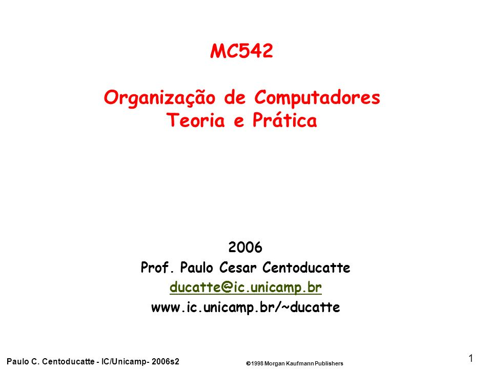 1998 Morgan Kaufmann Publishers Paulo C. Centoducatte - IC/Unicamp- 2006s2 1 2006 Prof.