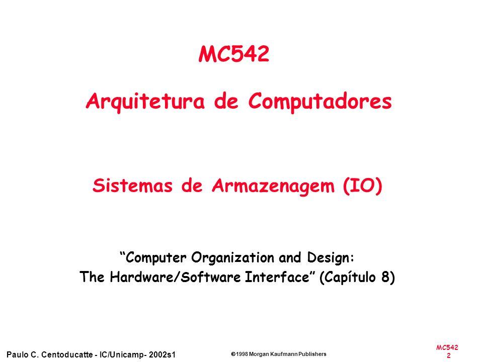 MC542 2 Paulo C. Centoducatte - IC/Unicamp- 2002s1 1998 Morgan Kaufmann Publishers MC542 Arquitetura de Computadores Sistemas de Armazenagem (IO) Comp