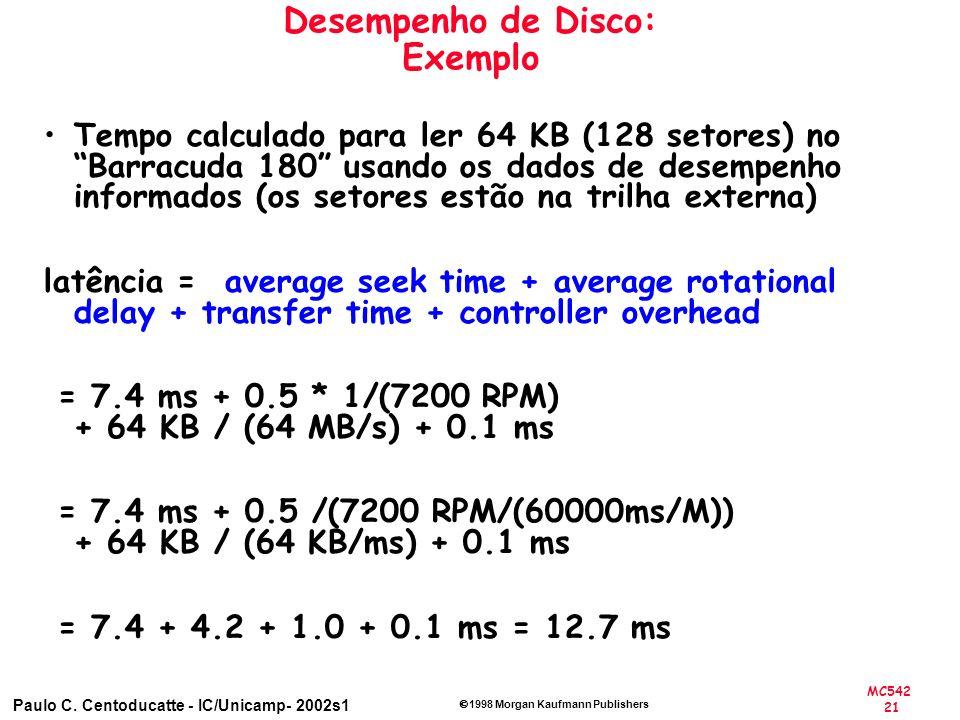 MC542 21 Paulo C. Centoducatte - IC/Unicamp- 2002s1 1998 Morgan Kaufmann Publishers Desempenho de Disco: Exemplo Tempo calculado para ler 64 KB (128 s