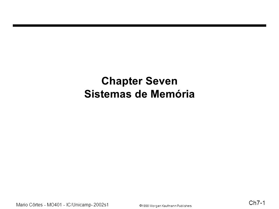 1998 Morgan Kaufmann Publishers Mario Côrtes - MO401 - IC/Unicamp- 2002s1 Ch7-1 Chapter Seven Sistemas de Memória
