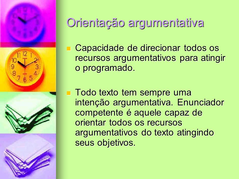 Orientação argumentativa Capacidade de direcionar todos os recursos argumentativos para atingir o programado. Capacidade de direcionar todos os recurs