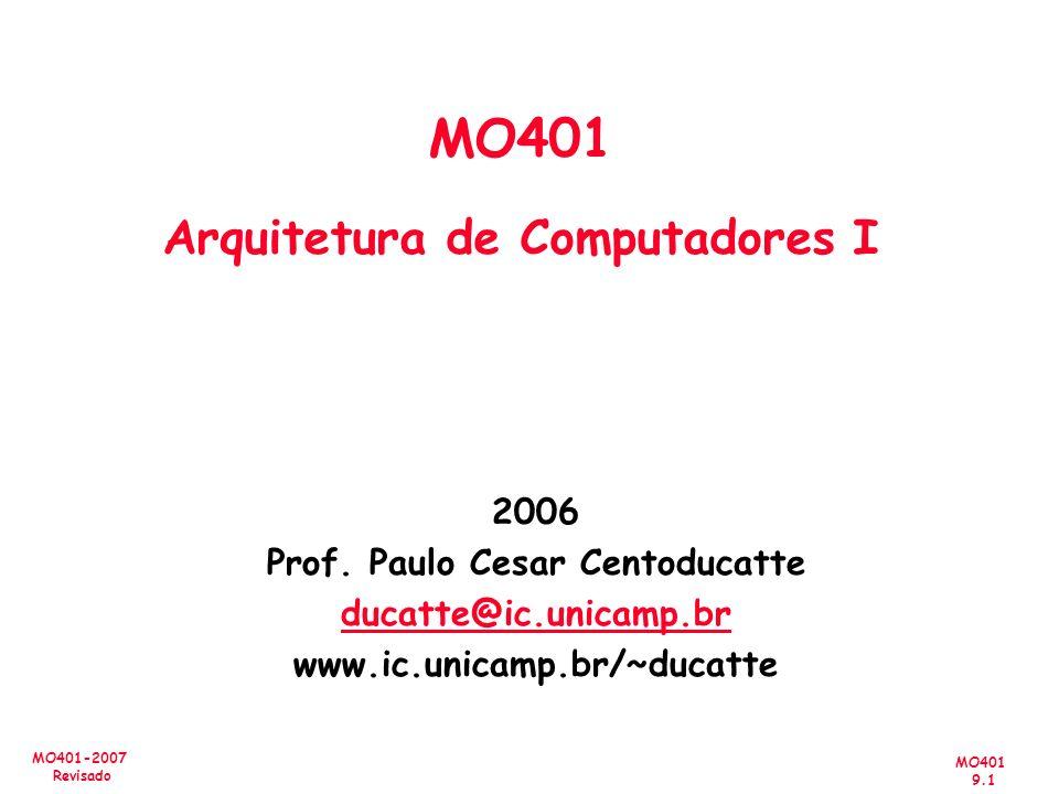 MO401 9.1 MO401-2007 Revisado 2006 Prof. Paulo Cesar Centoducatte ducatte@ic.unicamp.br www.ic.unicamp.br/~ducatte MO401 Arquitetura de Computadores I