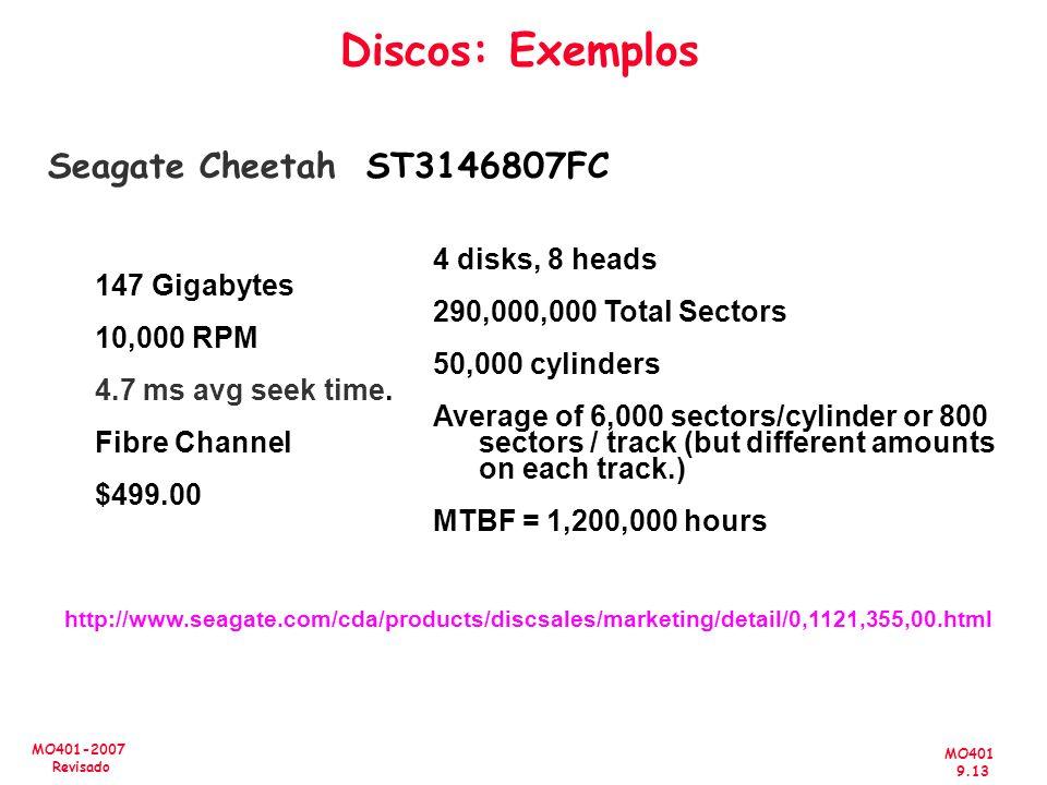 MO401 9.13 MO401-2007 Revisado Discos: Exemplos Seagate Cheetah ST3146807FC 147 Gigabytes 10,000 RPM 4.7 ms avg seek time. Fibre Channel $499.00 http: