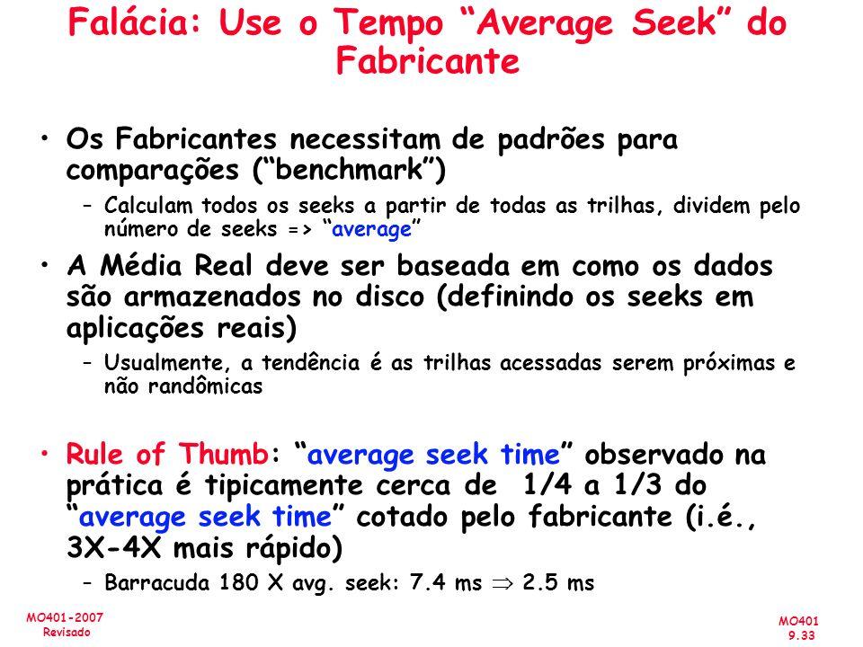 MO401 9.33 MO401-2007 Revisado Falácia: Use o Tempo Average Seek do Fabricante Os Fabricantes necessitam de padrões para comparações (benchmark) –Calc