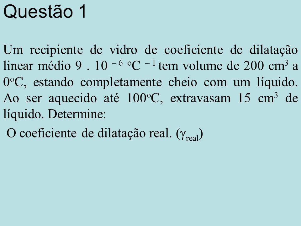 Questão 1 Um recipiente de vidro de coeficiente de dilatação linear médio 9.