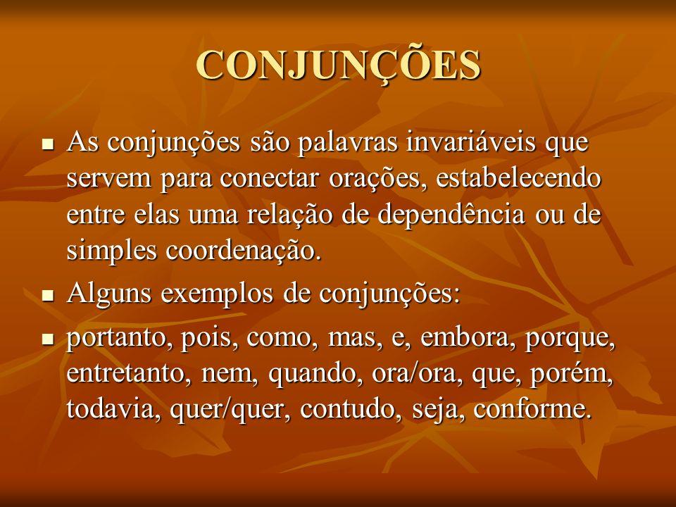 CONJUNÇÕES As conjunções são palavras invariáveis que servem para conectar orações, estabelecendo entre elas uma relação de dependência ou de simples