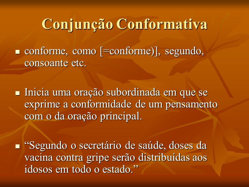 Conjunção Conformativa conforme, como [=conforme)], segundo, consoante etc. conforme, como [=conforme)], segundo, consoante etc. Inicia uma oração sub