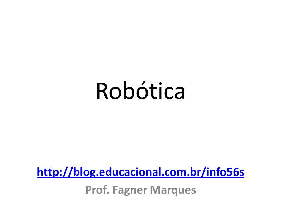 Robótica http://blog.educacional.com.br/info56s Prof. Fagner Marques