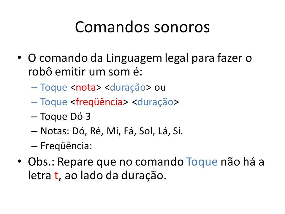 Comandos sonoros O comando da Linguagem legal para fazer o robô emitir um som é: – Toque ou – Toque – Toque Dó 3 – Notas: Dó, Ré, Mi, Fá, Sol, Lá, Si.