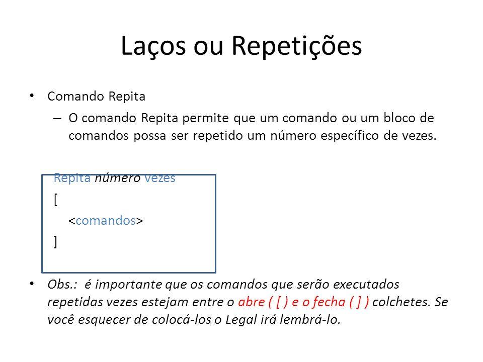 Laços ou Repetições Comando Repita – O comando Repita permite que um comando ou um bloco de comandos possa ser repetido um número específico de vezes.