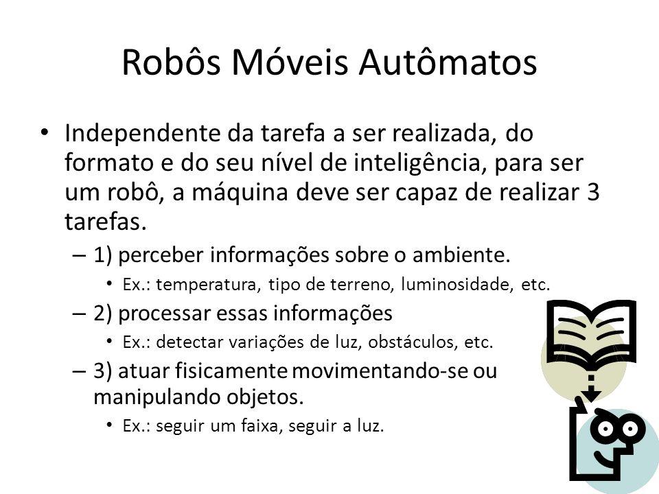 Robôs Móveis Autômatos Independente da tarefa a ser realizada, do formato e do seu nível de inteligência, para ser um robô, a máquina deve ser capaz d