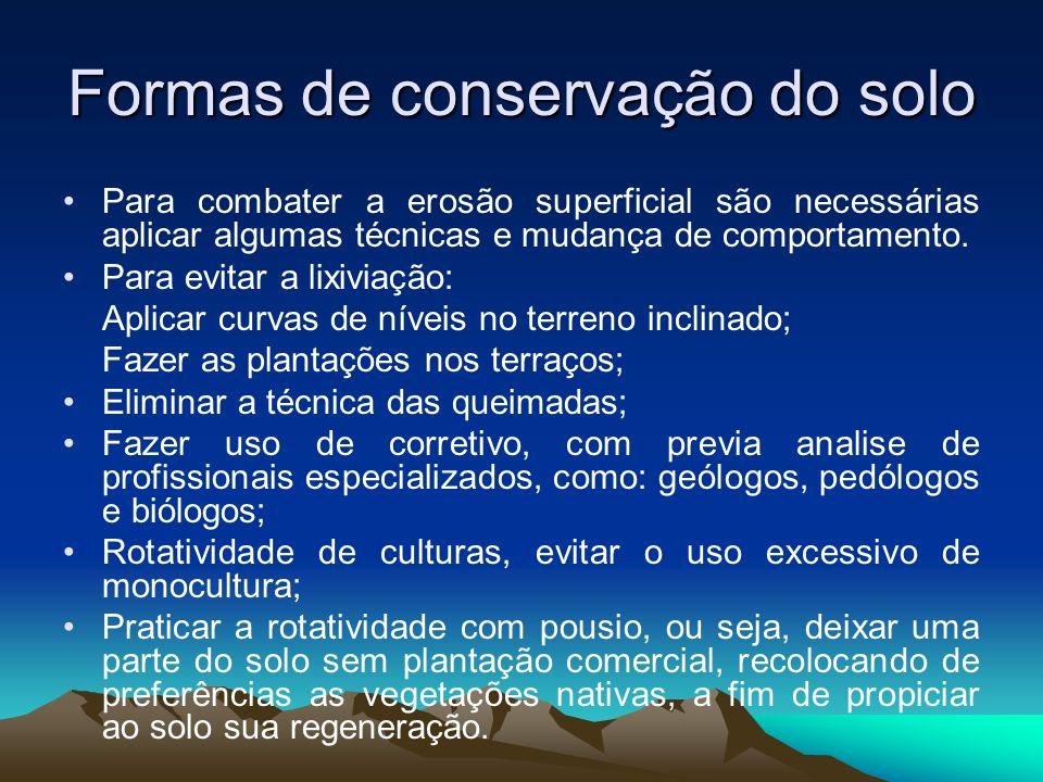Formas de conservação do solo Para combater a erosão superficial são necessárias aplicar algumas técnicas e mudança de comportamento. Para evitar a li