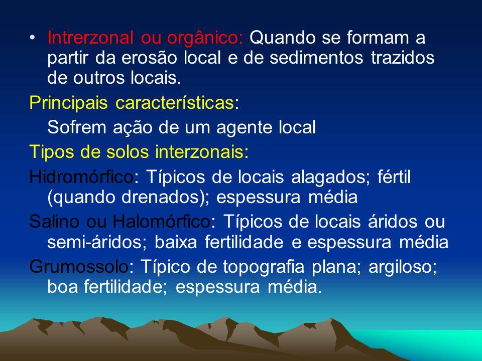 Intrerzonal ou orgânico: Quando se formam a partir da erosão local e de sedimentos trazidos de outros locais. Principais características: Sofrem ação