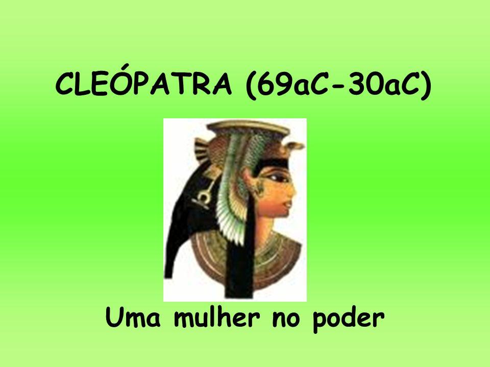 CLEÓPATRA (69aC-30aC) Uma mulher no poder