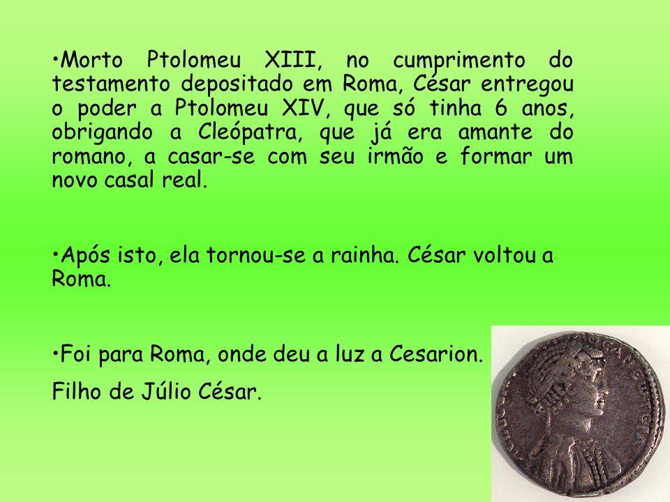 Morto Ptolomeu XIII, no cumprimento do testamento depositado em Roma, César entregou o poder a Ptolomeu XIV, que só tinha 6 anos, obrigando a Cleópatr