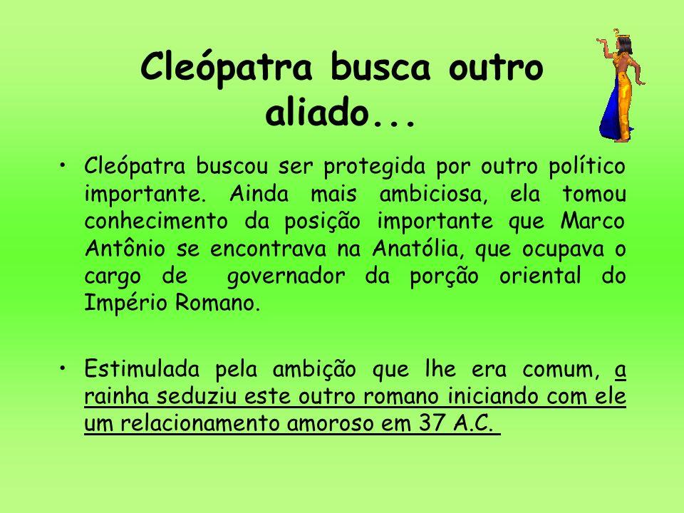 Cleópatra busca outro aliado... Cleópatra buscou ser protegida por outro político importante. Ainda mais ambiciosa, ela tomou conhecimento da posição
