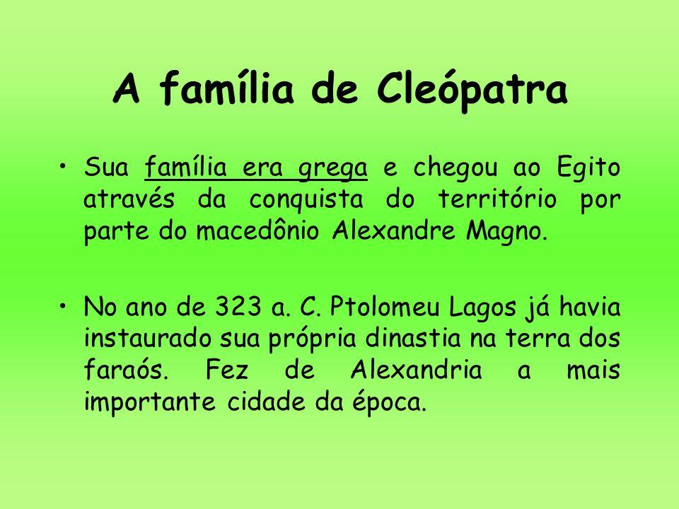 A família de Cleópatra Sua família era grega e chegou ao Egito através da conquista do território por parte do macedônio Alexandre Magno. No ano de 32