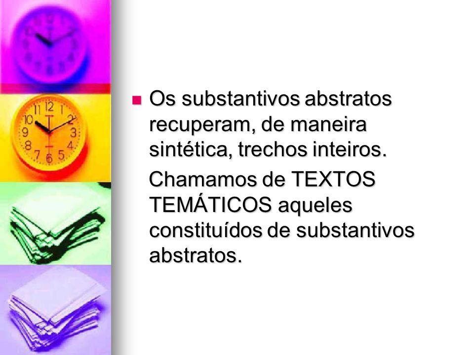 Os substantivos abstratos recuperam, de maneira sintética, trechos inteiros. Os substantivos abstratos recuperam, de maneira sintética, trechos inteir