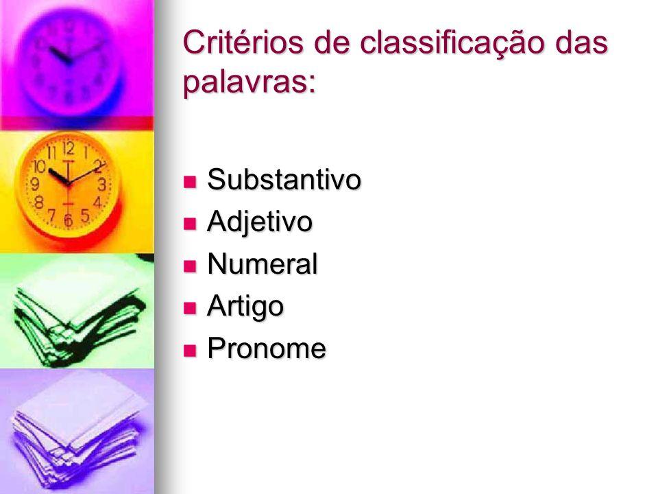 Critérios de classificação das palavras: Substantivo Substantivo Adjetivo Adjetivo Numeral Numeral Artigo Artigo Pronome Pronome