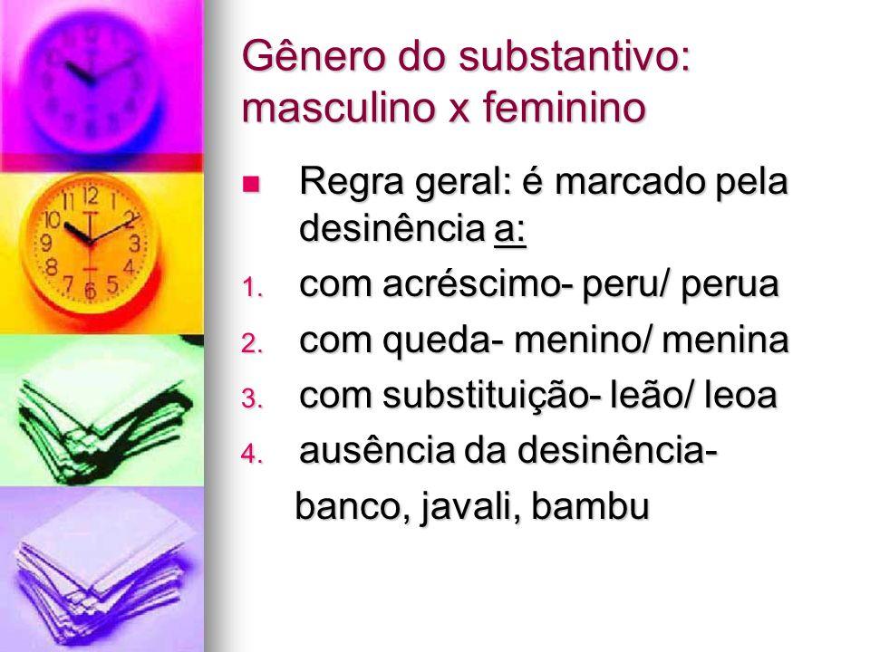 Gênero do substantivo: masculino x feminino Regra geral: é marcado pela desinência a: Regra geral: é marcado pela desinência a: 1. com acréscimo- peru