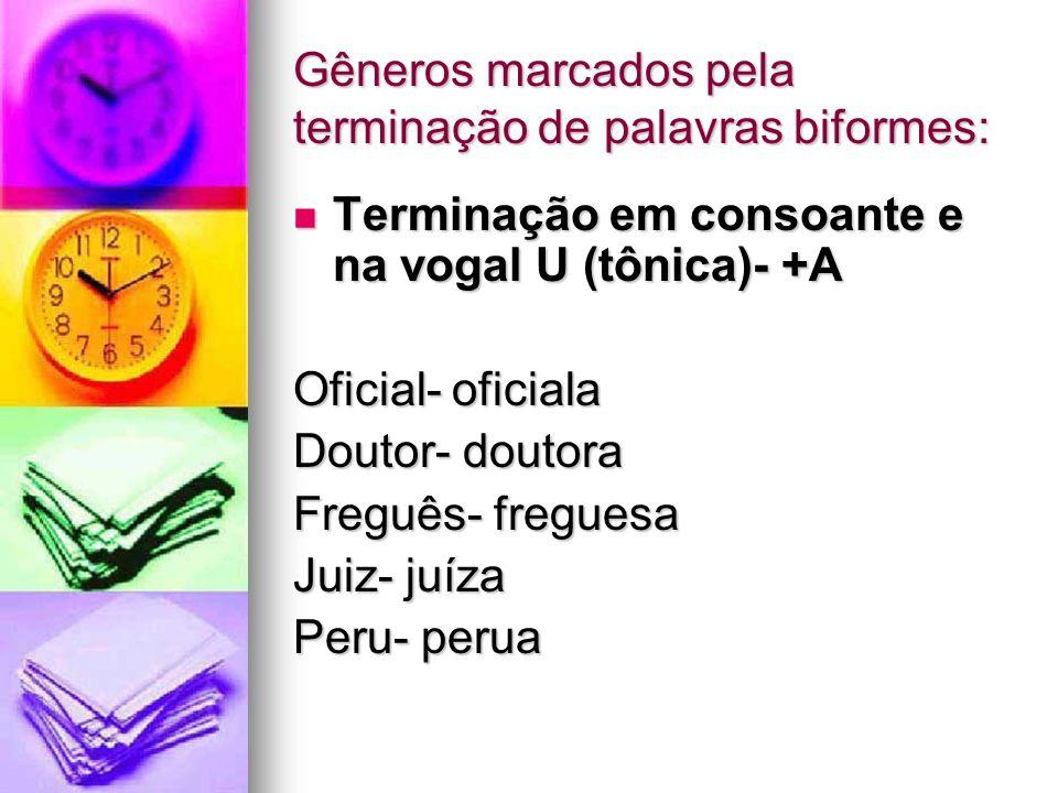 Gêneros marcados pela terminação de palavras biformes: Terminação em consoante e na vogal U (tônica)- +A Terminação em consoante e na vogal U (tônica)