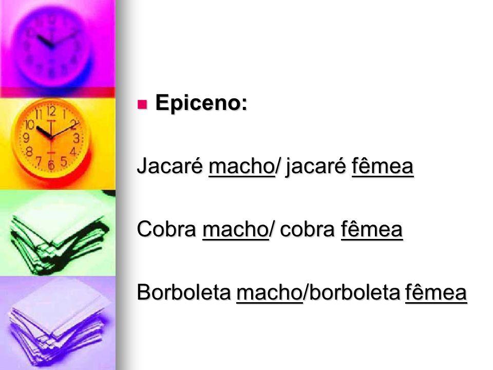 Epiceno: Epiceno: Jacaré macho/ jacaré fêmea Cobra macho/ cobra fêmea Borboleta macho/borboleta fêmea