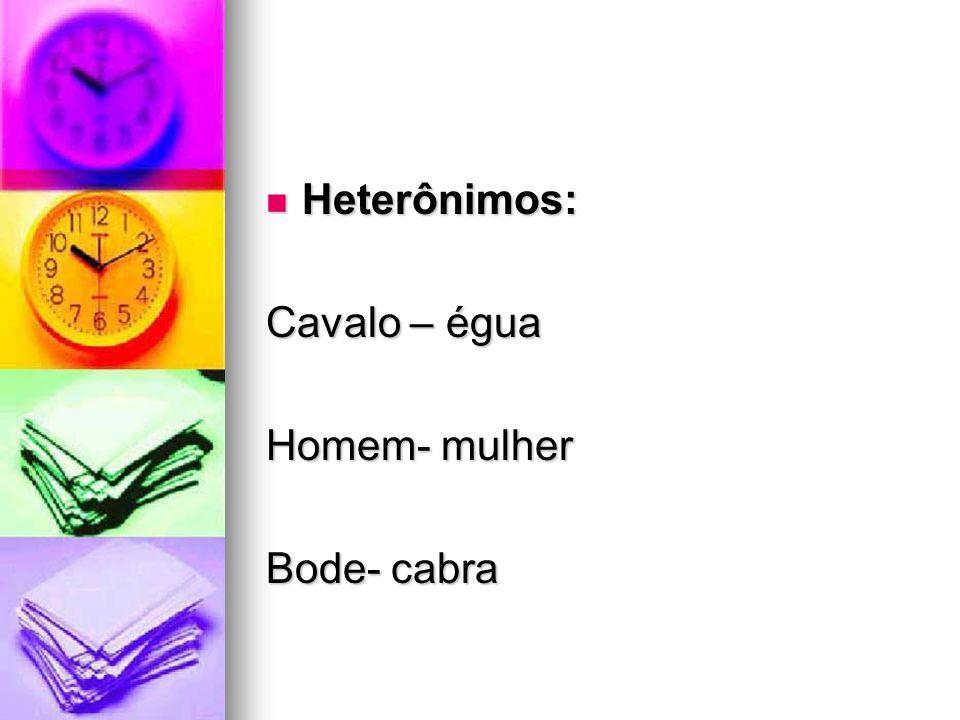 Heterônimos: Heterônimos: Cavalo – égua Homem- mulher Bode- cabra