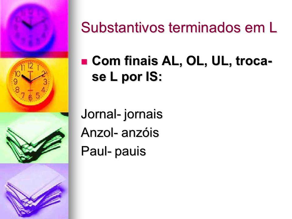 Substantivos terminados em L Com finais AL, OL, UL, troca- se L por IS: Com finais AL, OL, UL, troca- se L por IS: Jornal- jornais Anzol- anzóis Paul-