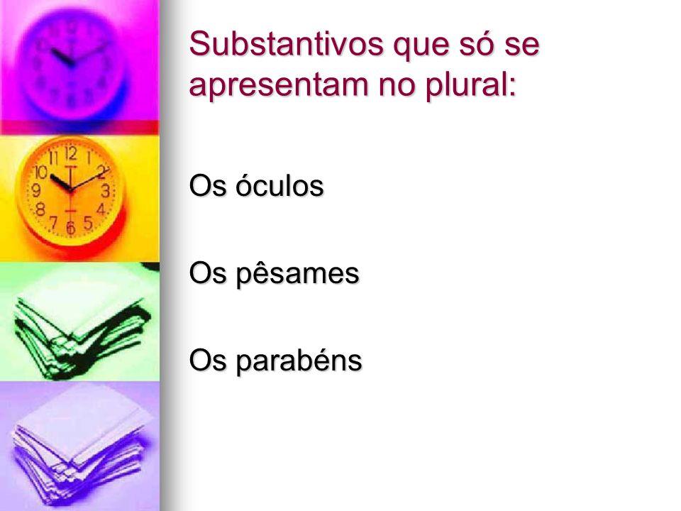 Substantivos que só se apresentam no plural: Os óculos Os pêsames Os parabéns