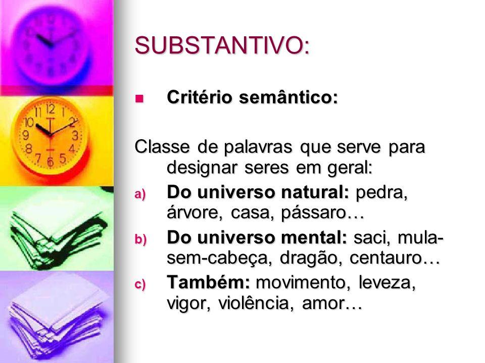 SUBSTANTIVO: Critério semântico: Critério semântico: Classe de palavras que serve para designar seres em geral: a) Do universo natural: pedra, árvore,