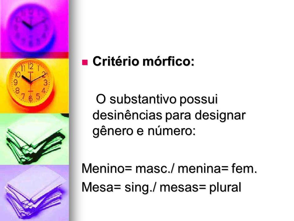 Critério mórfico: Critério mórfico: O substantivo possui desinências para designar gênero e número: O substantivo possui desinências para designar gên