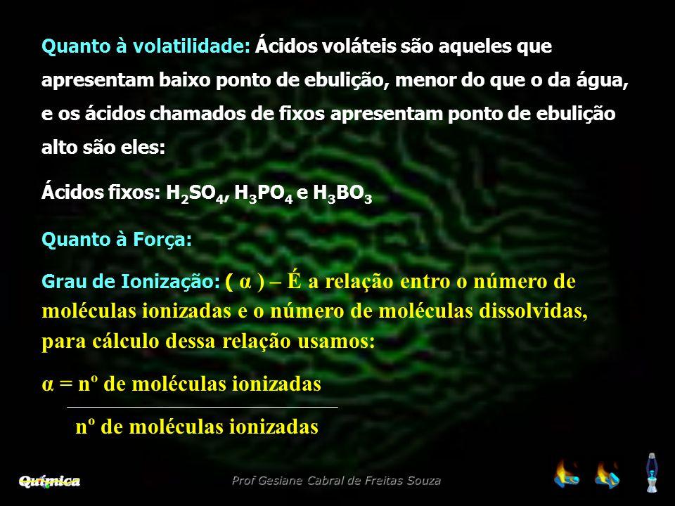 Quanto à volatilidade: Ácidos voláteis são aqueles que apresentam baixo ponto de ebulição, menor do que o da água, e os ácidos chamados de fixos apres