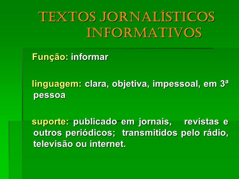 Textos jornalísticos informativos Função: informar Função: informar linguagem: clara, objetiva, impessoal, em 3ª pessoa linguagem: clara, objetiva, im