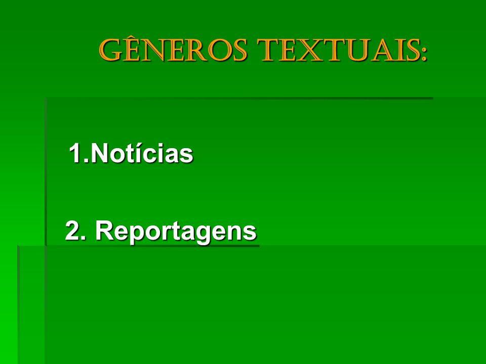 Gêneros textuais: Gêneros textuais: 1.Notícias 2. Reportagens 2. Reportagens