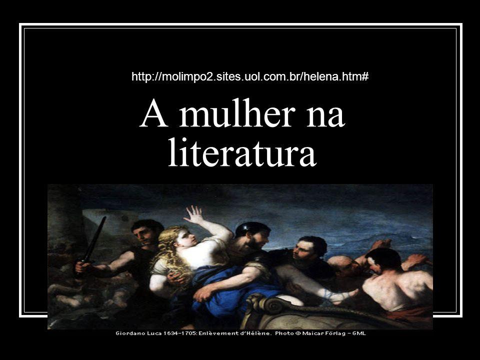 A mulher na literatura http://molimpo2.sites.uol.com.br/helena.htm#