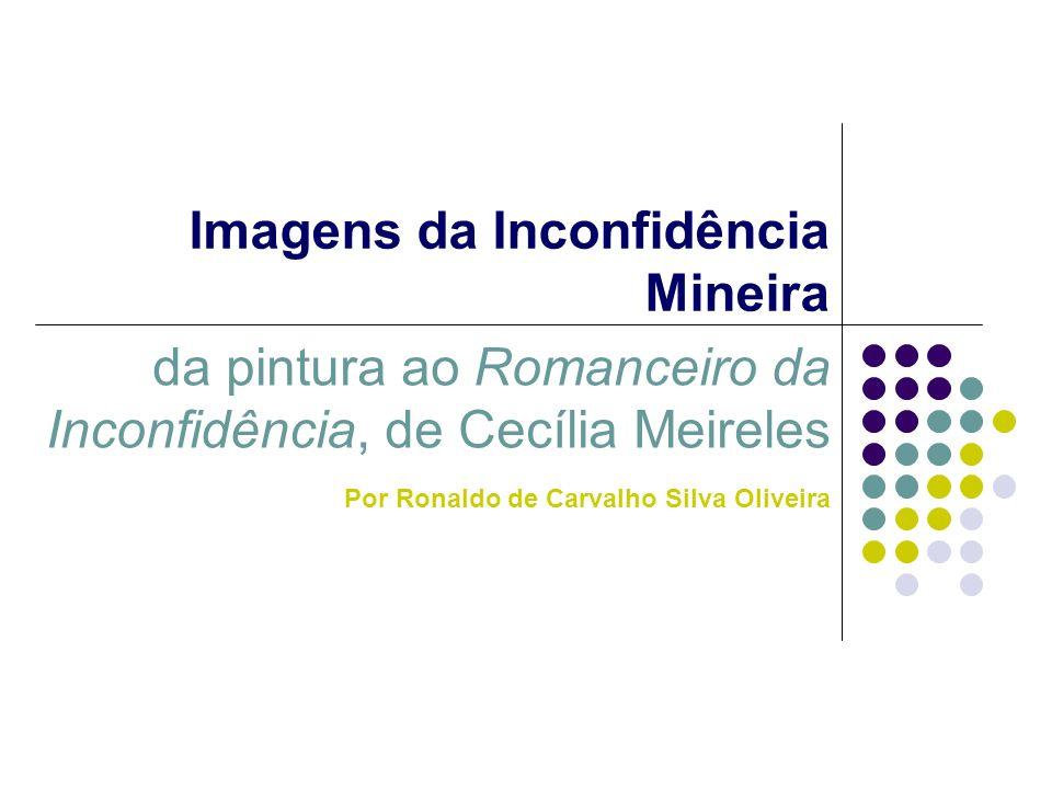 Imagens da Inconfidência Mineira da pintura ao Romanceiro da Inconfidência, de Cecília Meireles Por Ronaldo de Carvalho Silva Oliveira